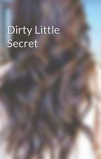 Dirty Little Secret by AuliaOktavianusS