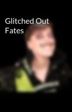 Glitched Out Fates by FandomLovingDrawer