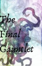 The Final Gauntlet by Deidiligis