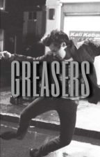 greasers [h.s] by papasbakeria