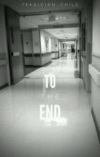 (COMPLETED) To The End (Sequel to Ghost Of You) by tragician_child