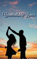 Uncontrollably Love by Flaming_Blade