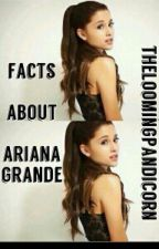 Facts About Ariana Grande by theloomingpandicorn
