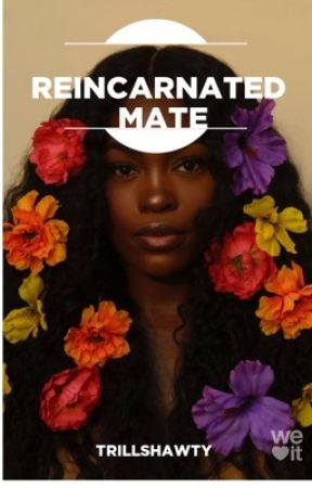 Reincarnated Mate(21+) by trillshawty_