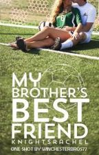 My Brother's Best Friend - One Shot Contest by DaenerysWinchester