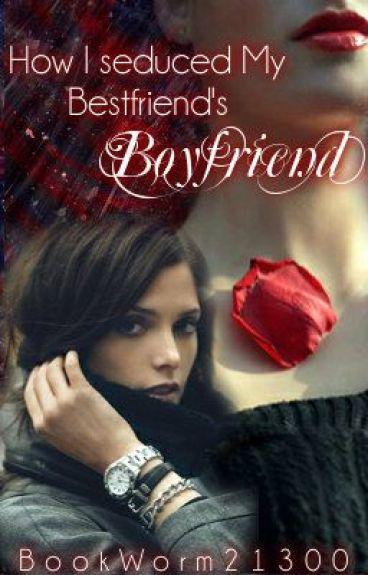 How I Seduced My Bestfriend's Boyfriend