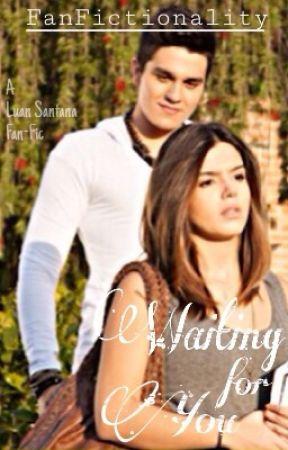 Waiting for You (Luan Santana Fan-Fiction) by FanFictionality