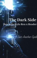 The Dark Side: A Star Wars Story  Ben Solo/Kylo Ren x Reader by just-another-geek