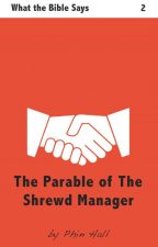 The Parable of the Shrewd Manager by PhinHall