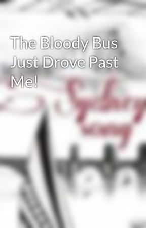 The Bloody Bus Just Drove Past Me! by SydneysSong