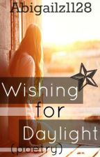 Wishing for Daylight (Poetry) by Abigailz1128
