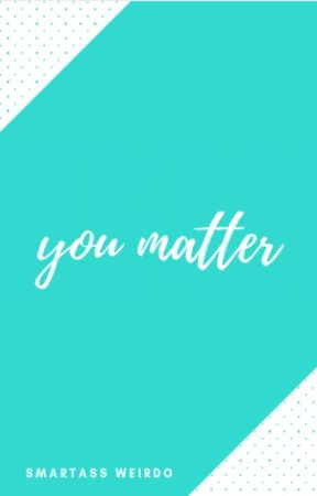 You Matter by weirdasiantomboy
