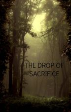 THE DROP OF SACRIFICE by MyOwnAnon