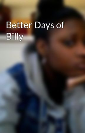 Better Days of Billy by ButtonsShySwaggVaugh