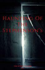 The Haunting Of The Stephenson's by TheStoryTellerUK