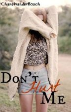 Don't Hurt Me by ChanelxxBosch