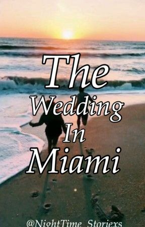 The Wedding In Miami by NightTime_Storiexs