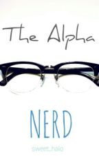The Alpha Nerd(On Hold) by sweet_halo