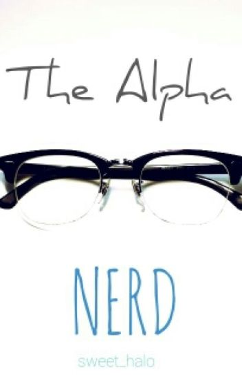 The Alpha Nerd(On Hold)