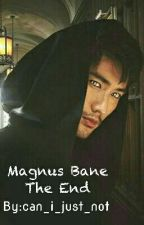 Magnus Bane the End by dyingin_smilingout
