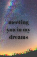 Meeting you in my dreams by gosi_thelma