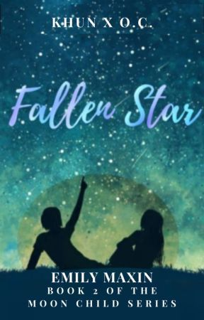 FALLEN STAR~ KHUN X OC: BOOK 2 [COMPLETE] by Emily_Maxin