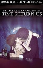 Time Return Us • Book II by HarrysBananaQueen