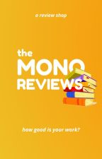 The Mono Reviews [CLOSED FOR CATCHUP] by themonocommittee