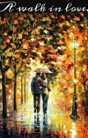 A walk in love by A-wannabe-writer