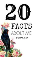 20 facts about me ∞ ♥ by Shakifan