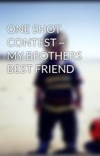 ONE SHOT CONTEST ~ MY BROTHERS BEST FRIEND by thelcarusaccount