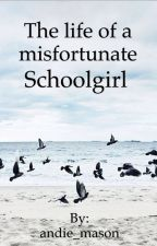 The life of a misfortunate schoolgirl by andie_mason