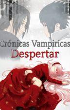 Crónicas Vampíricas: Despertar (ItaSasuSaku) by LucyHana22