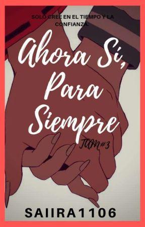 Ahora sí, Para Siempre (TAM#3) by Saiira1106