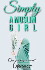 Simply A Muslim Girl [#Wattys2015] by decept