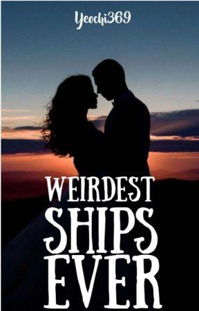 Weirdest ships ever (ONESHOTS) by yeochi369