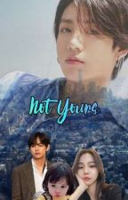 Not Yours [Taekook] by Ggukie_Tokki