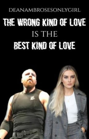 The Wrong Type Of Love Is The Best Love by Deanambrosesonlygirl