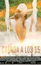 Casada a los 15. by maristylescox