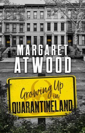 Growing Up In Quarantineland by MargaretAtwood