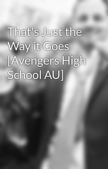 That's Just the Way it Goes [Avengers High School AU] - Lea - Wattpad