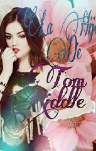 La Hija De Tom Riddle