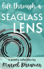 Life Through A Seaglass Lens by MarvelDreamer
