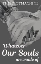 Whatever Our Souls Are Made Of by theidiotmachine