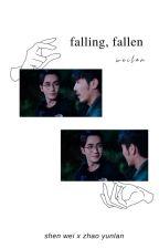 falling, fallen ; shen wei x zhao yunlan by zeuwujun