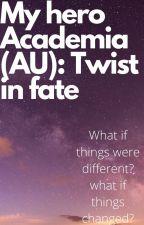 My hero Academia (AU): Twist in fate by BeccaDurr