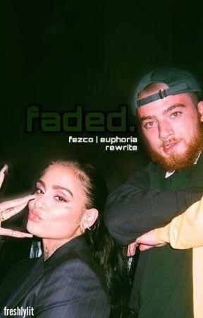 faded. | fezco by freshlylit