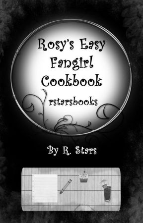 Rosy's Easy Fangirl Cookbook by rstarsbooks