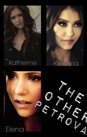 The Other Petrova (TVD Fanfiction) by DiedT0Live