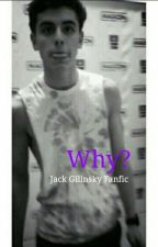 Why? (Jack Gilinsky Fanfic) by skyylewis